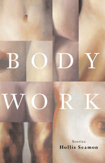 Body Work - Stories by Hollis Seamon