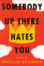 Somebody Up There Hates You - a novel by Hollis Seamon